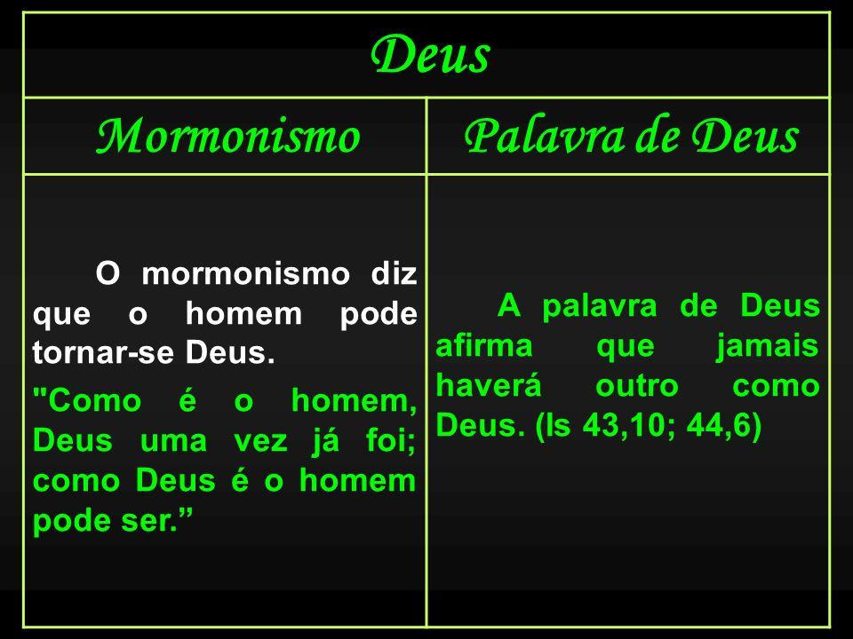 Deus MormonismoPalavra de Deus O mormonismo diz que o homem pode tornar-se Deus.