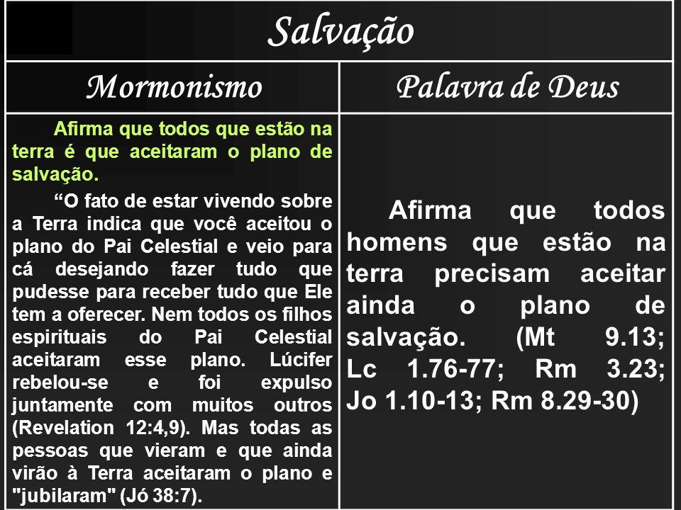Salvação MormonismoPalavra de Deus Afirma que todos que estão na terra é que aceitaram o plano de salvação. O fato de estar vivendo sobre a Terra indi