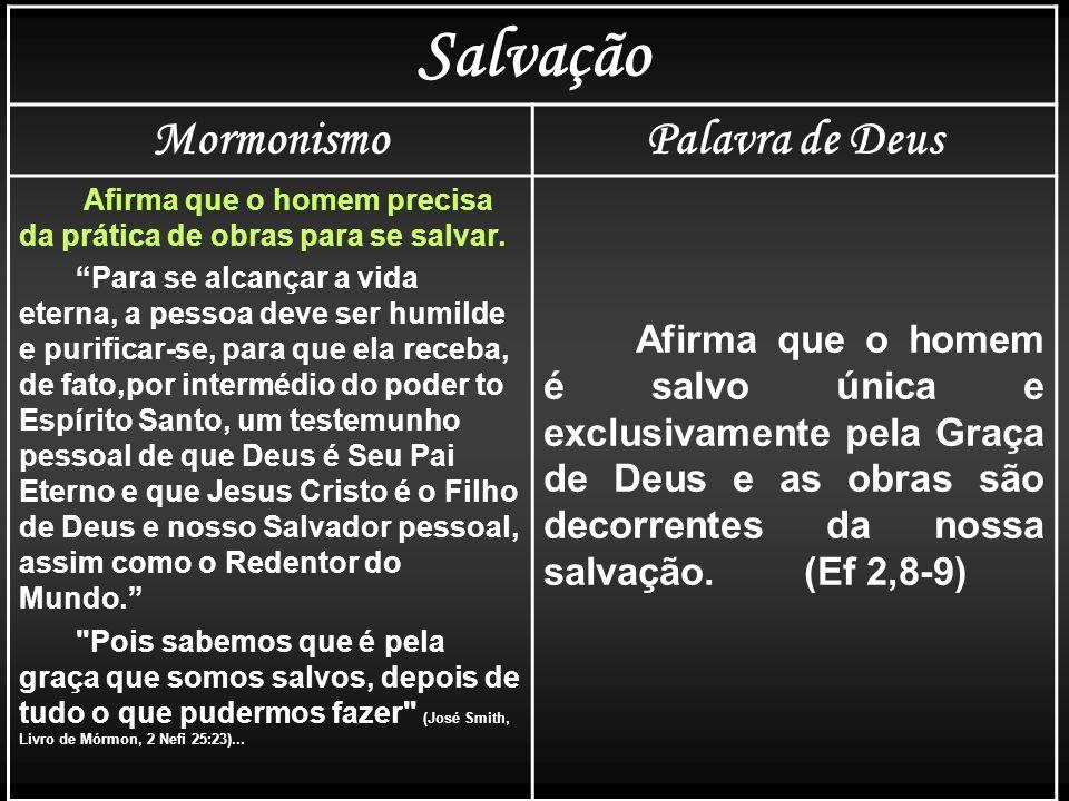 Salvação MormonismoPalavra de Deus Afirma que o homem precisa da prática de obras para se salvar. Para se alcançar a vida eterna, a pessoa deve ser hu
