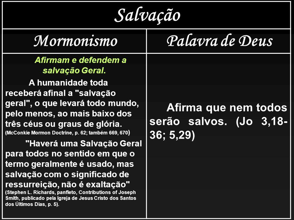 Salvação MormonismoPalavra de Deus Afirmam e defendem a salvação Geral. A humanidade toda receberá afinal a