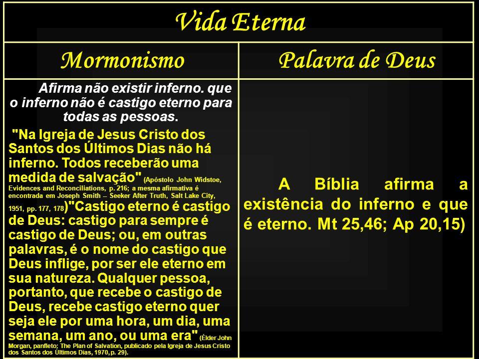 Vida Eterna MormonismoPalavra de Deus Afirma não existir inferno. que o inferno não é castigo eterno para todas as pessoas.