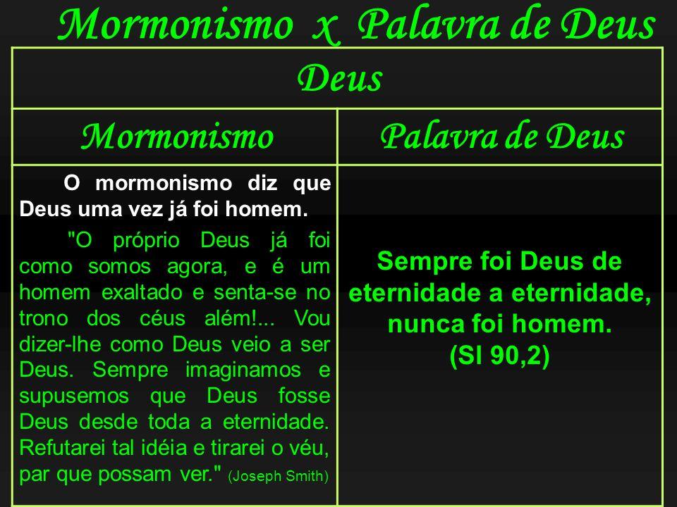 Mormonismo x Palavra de Deus Deus MormonismoPalavra de Deus O mormonismo diz que Deus uma vez já foi homem.