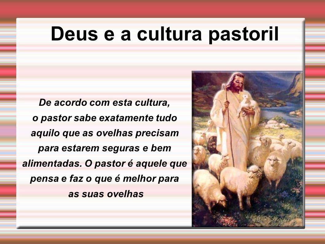 Deus e a cultura pastoril De acordo com esta cultura, o pastor sabe exatamente tudo aquilo que as ovelhas precisam para estarem seguras e bem alimenta