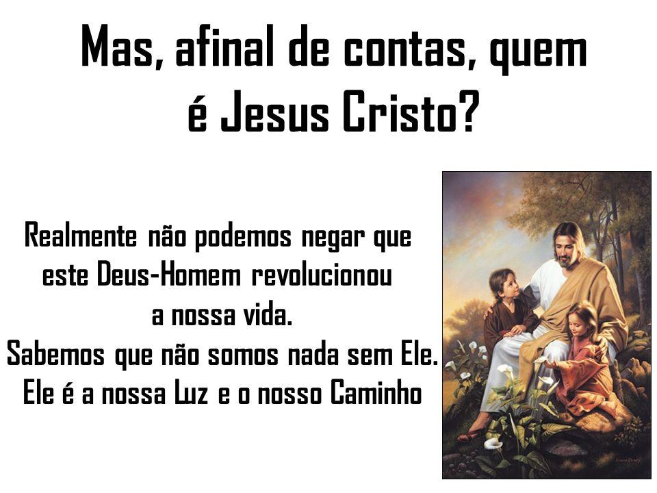 Mas, afinal de contas, quem é Jesus Cristo.