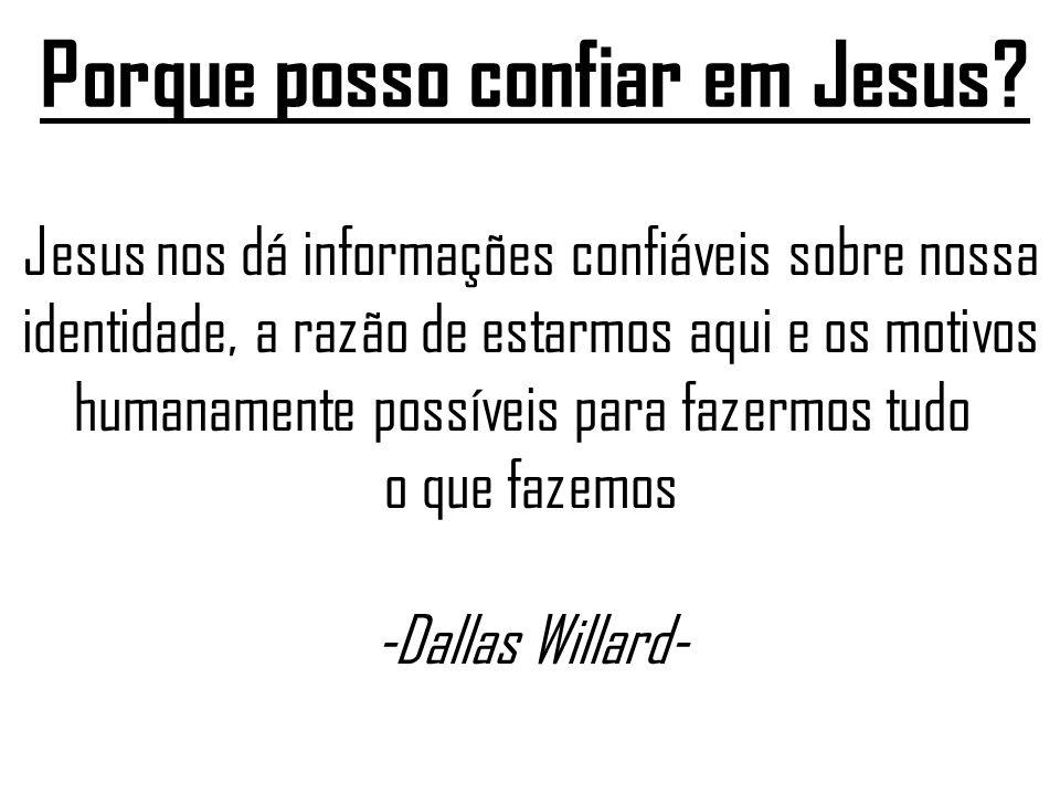Porque posso confiar em Jesus.