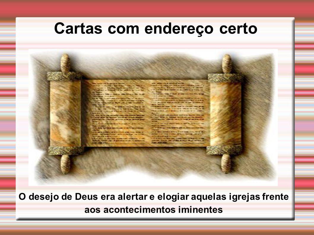 Cartas com endereço certo O desejo de Deus era alertar e elogiar aquelas igrejas frente aos acontecimentos iminentes