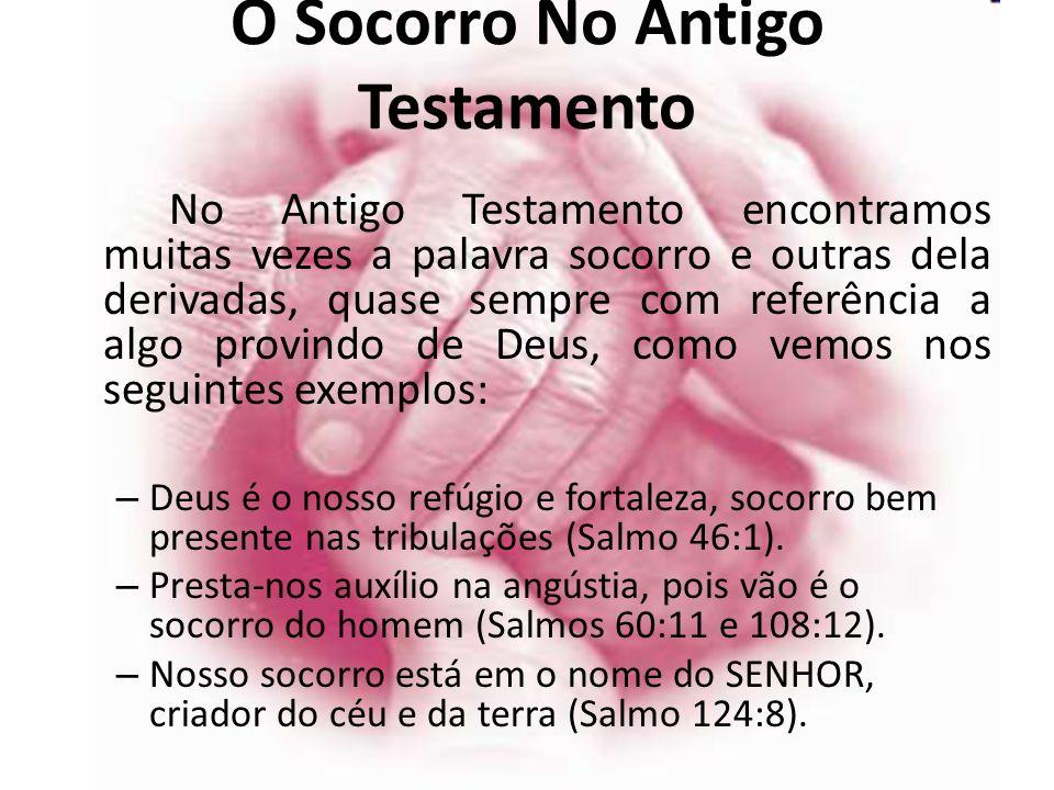 O Socorro No Antigo Testamento No Antigo Testamento encontramos muitas vezes a palavra socorro e outras dela derivadas, quase sempre com referência a