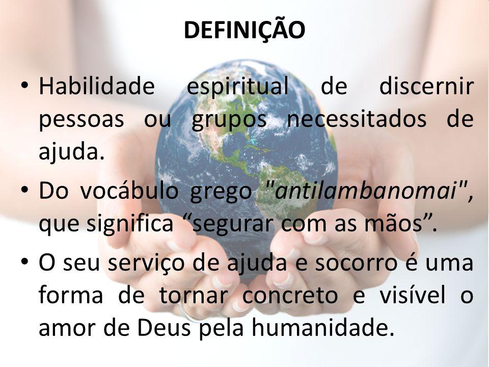 DEFINIÇÃO Habilidade espiritual de discernir pessoas ou grupos necessitados de ajuda. Do vocábulo grego