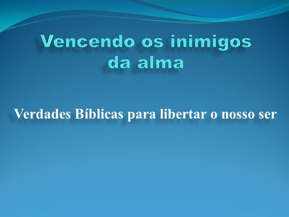 Verdades Bíblicas para libertar o nosso ser
