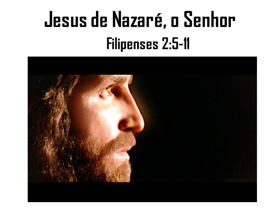 Jesus de Nazaré, o Senhor Filipenses 2:5-11