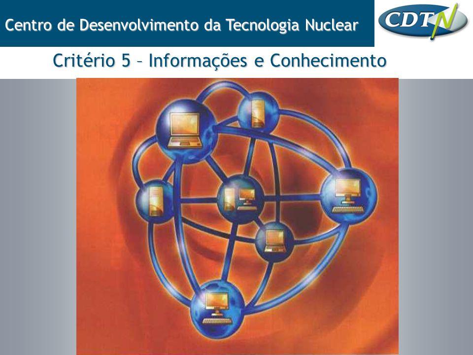 Critério 5 – Informações e Conhecimento Centro de Desenvolvimento da Tecnologia Nuclear