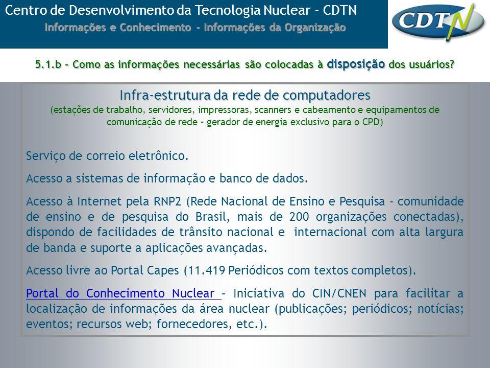 Infra-estrutura da rede de computadores (estações de trabalho, servidores, impressoras, scanners e cabeamento e equipamentos de comunicação de rede –