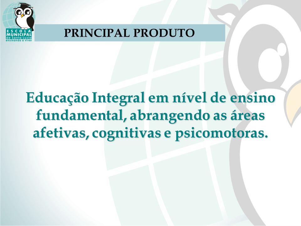 Educação Integral em nível de ensino fundamental, abrangendo as áreas afetivas, cognitivas e psicomotoras. PRINCIPAL PRODUTO