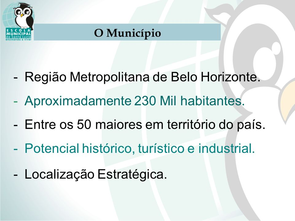 O Município -Região Metropolitana de Belo Horizonte. -Aproximadamente 230 Mil habitantes. -Entre os 50 maiores em território do país. -Potencial histó