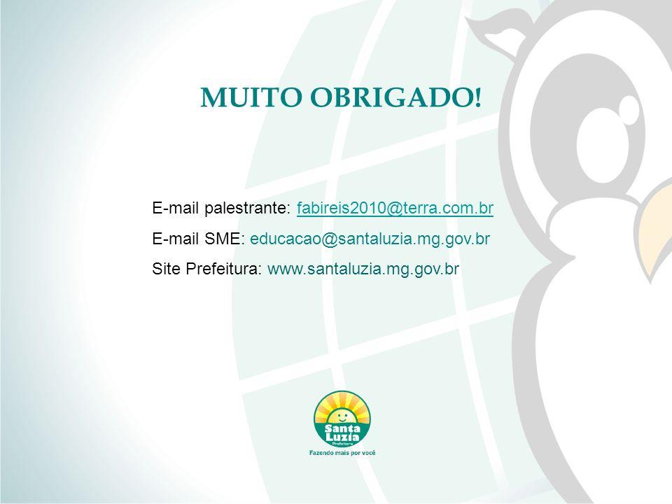 MUITO OBRIGADO! E-mail palestrante: fabireis2010@terra.com.brfabireis2010@terra.com.br E-mail SME: educacao@santaluzia.mg.gov.br Site Prefeitura: www.