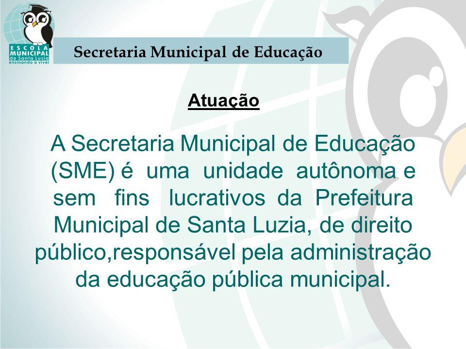 Atuação A Secretaria Municipal de Educação (SME) é uma unidade autônoma e sem fins lucrativos da Prefeitura Municipal de Santa Luzia, de direito públi