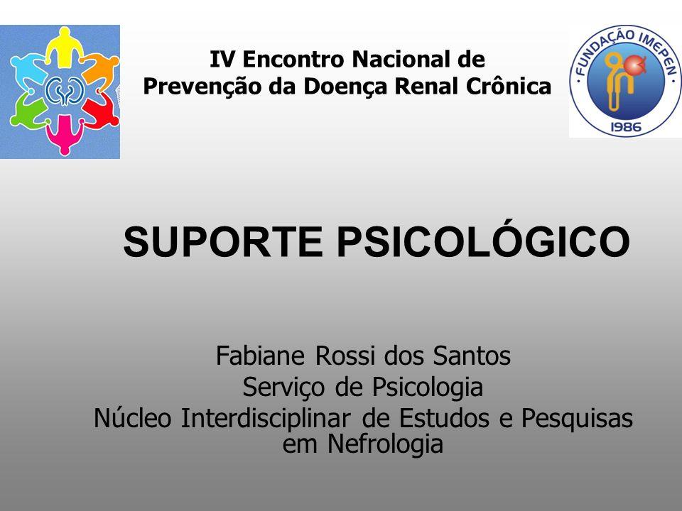 Fabiane Rossi dos Santos Serviço de Psicologia Núcleo Interdisciplinar de Estudos e Pesquisas em Nefrologia SUPORTE PSICOLÓGICO IV Encontro Nacional d