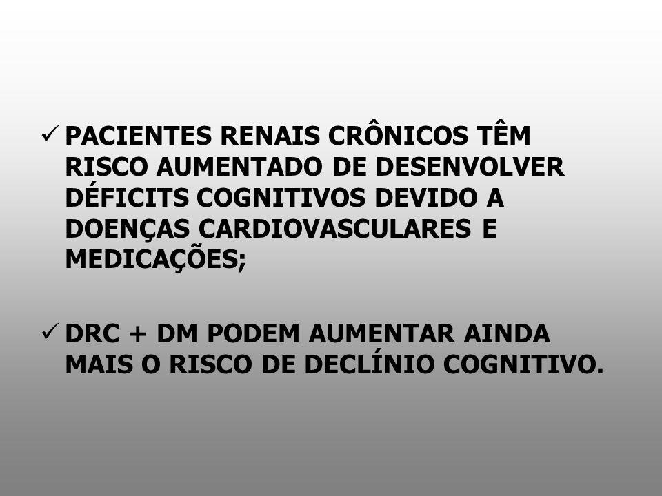 PACIENTES RENAIS CRÔNICOS TÊM RISCO AUMENTADO DE DESENVOLVER DÉFICITS COGNITIVOS DEVIDO A DOENÇAS CARDIOVASCULARES E MEDICAÇÕES; DRC + DM PODEM AUMENT