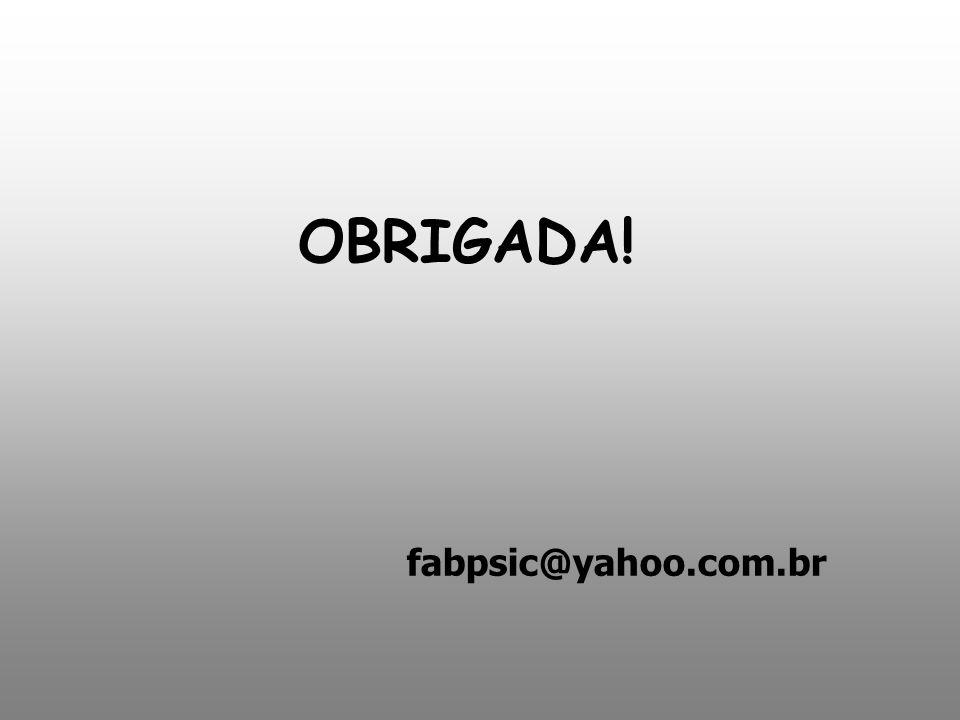 OBRIGADA! fabpsic@yahoo.com.br