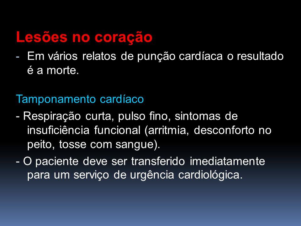 Lesões no coração - Em vários relatos de punção cardíaca o resultado é a morte. Tamponamento cardíaco - Respiração curta, pulso fino, sintomas de insu