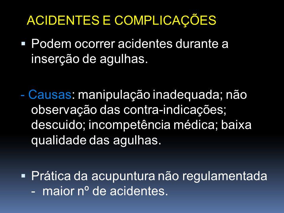 Podem ocorrer acidentes durante a inserção de agulhas. - Causas: manipulação inadequada; não observação das contra-indicações; descuido; incompetência