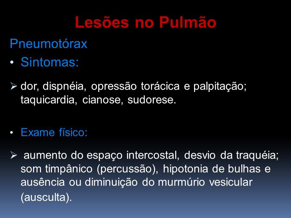 Pneumotórax Sintomas: dor, dispnéia, opressão torácica e palpitação; taquicardia, cianose, sudorese. Exame físico: aumento do espaço intercostal, desv