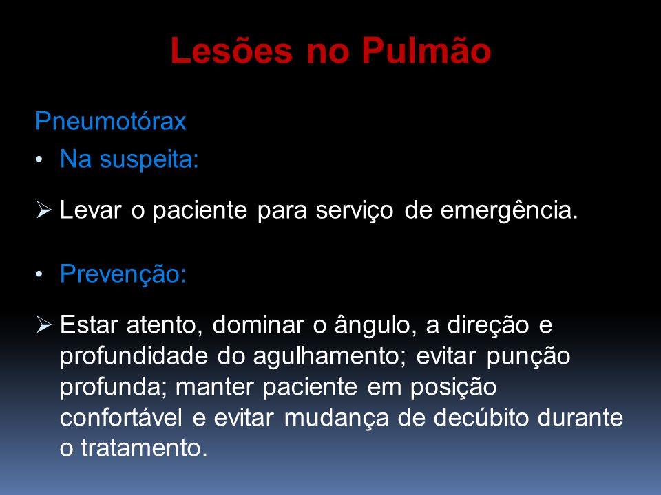 Pneumotórax Na suspeita: Levar o paciente para serviço de emergência. Prevenção: Estar atento, dominar o ângulo, a direção e profundidade do agulhamen