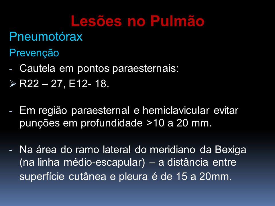 Pneumotórax Prevenção - Cautela em pontos paraesternais: R22 – 27, E12- 18. - Em região paraesternal e hemiclavicular evitar punções em profundidade >