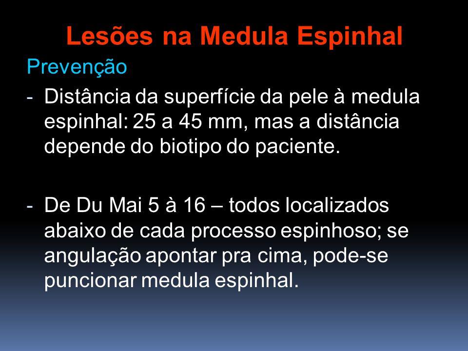 Prevenção - Distância da superfície da pele à medula espinhal: 25 a 45 mm, mas a distância depende do biotipo do paciente. - De Du Mai 5 à 16 – todos