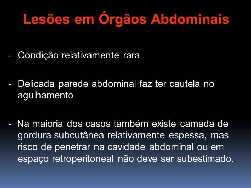 - Condição relativamente rara - Delicada parede abdominal faz ter cautela no agulhamento - Na maioria dos casos também existe camada de gordura subcut
