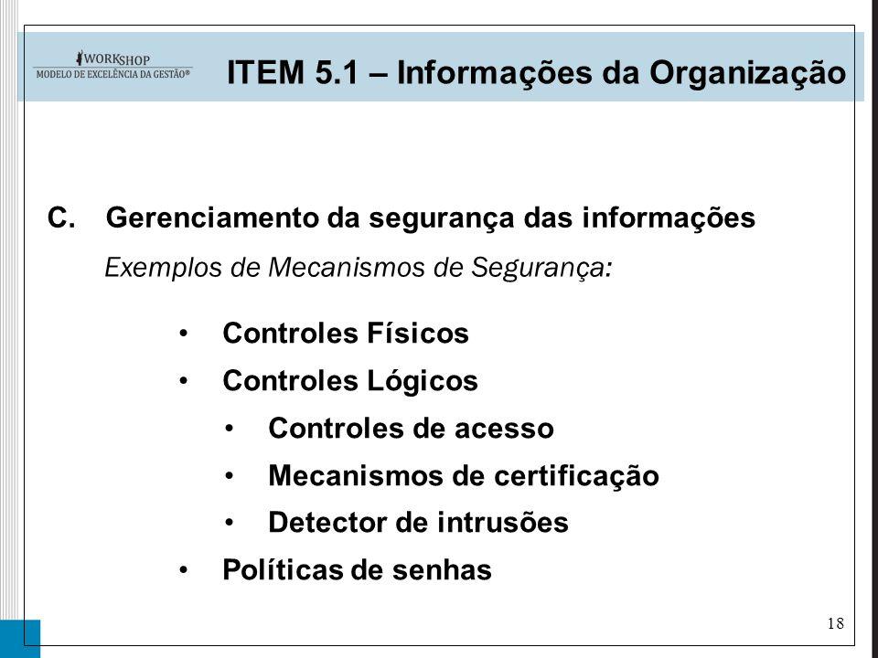 18 C.Gerenciamento da segurança das informações ITEM 5.1 – Informações da Organização Exemplos de Mecanismos de Segurança: Controles Físicos Controles