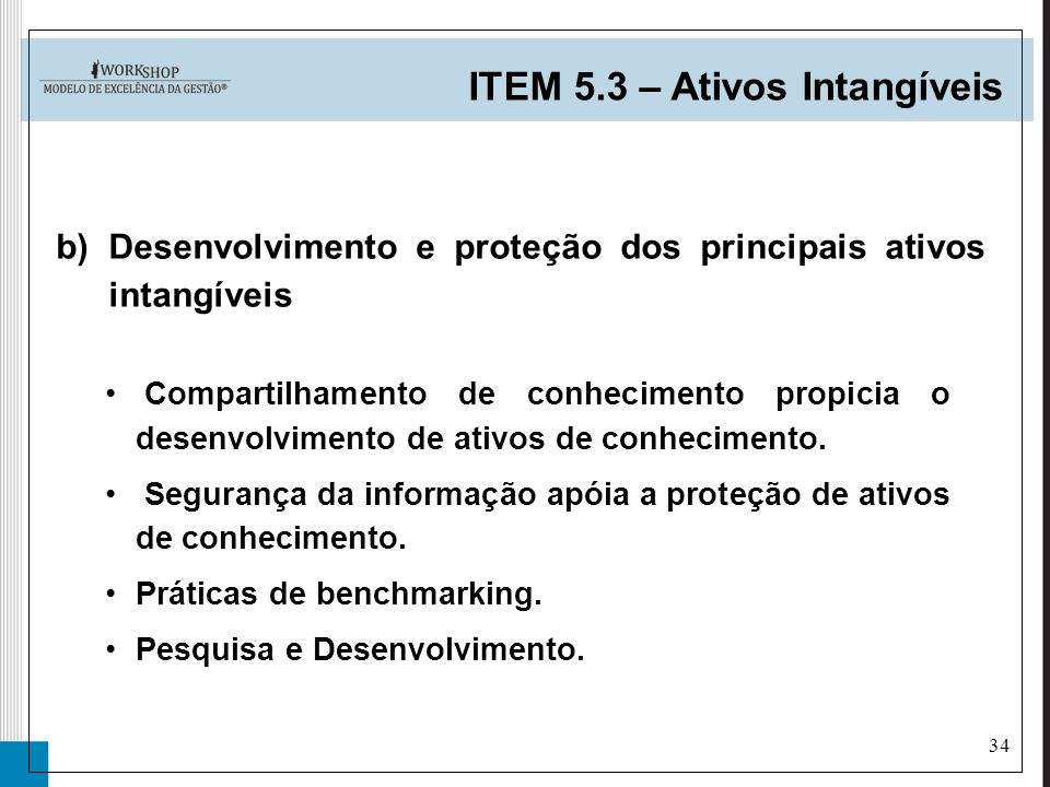 34 ITEM 5.3 – Ativos Intangíveis b)Desenvolvimento e proteção dos principais ativos intangíveis Compartilhamento de conhecimento propicia o desenvolvi