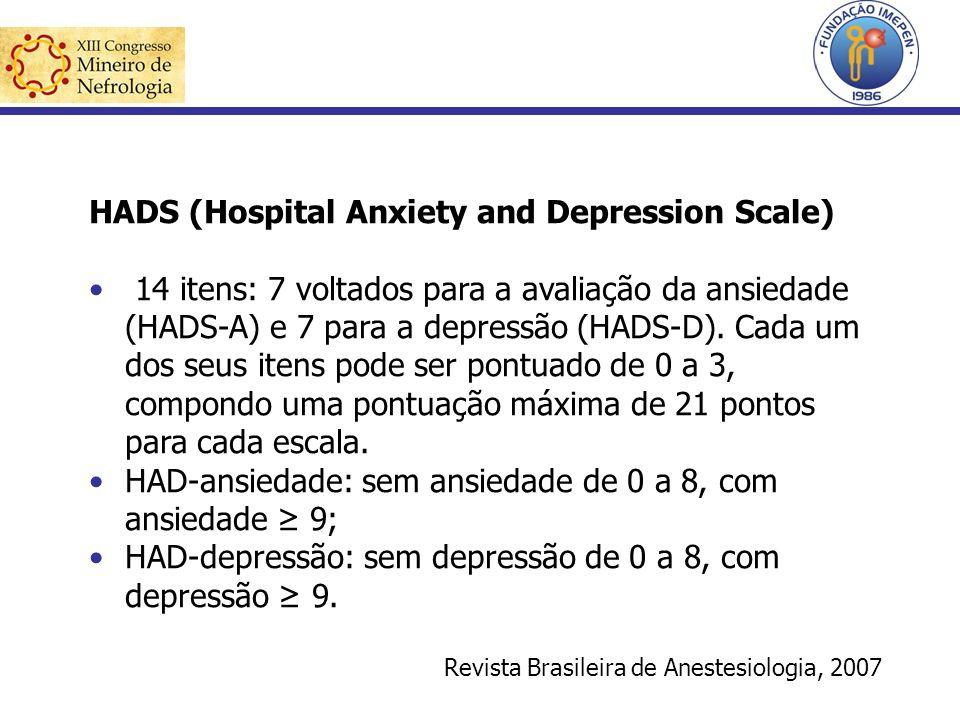 HADS (Hospital Anxiety and Depression Scale) 14 itens: 7 voltados para a avaliação da ansiedade (HADS-A) e 7 para a depressão (HADS-D). Cada um dos se