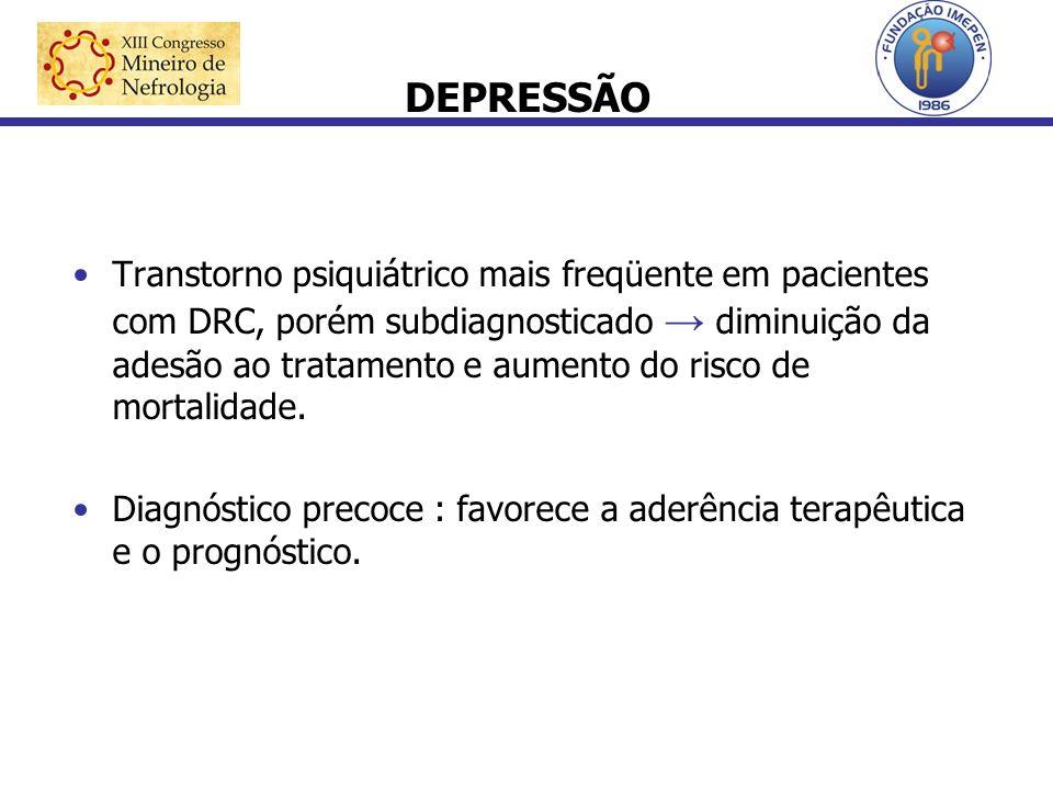DEPRESSÃO Transtorno psiquiátrico mais freqüente em pacientes com DRC, porém subdiagnosticado diminuição da adesão ao tratamento e aumento do risco de