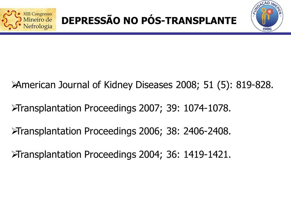 DEPRESSÃO NO PÓS-TRANSPLANTE American Journal of Kidney Diseases 2008; 51 (5): 819-828. Transplantation Proceedings 2007; 39: 1074-1078. Transplantati