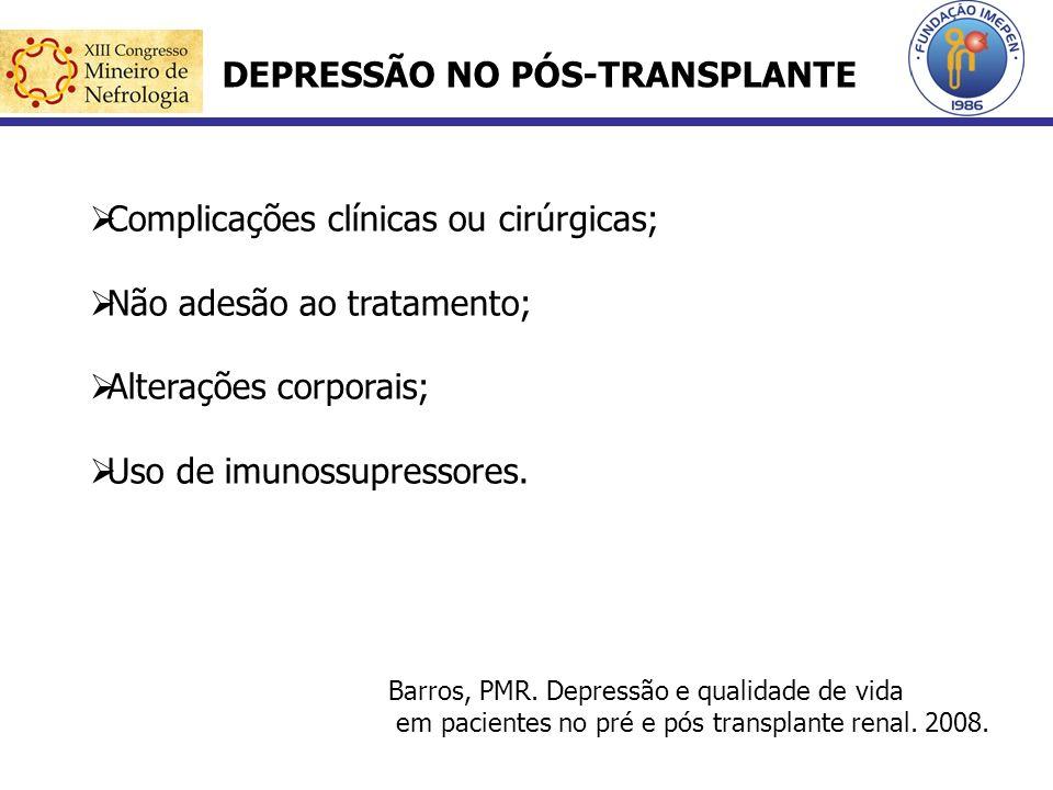 DEPRESSÃO NO PÓS-TRANSPLANTE Complicações clínicas ou cirúrgicas; Não adesão ao tratamento; Alterações corporais; Uso de imunossupressores. Barros, PM