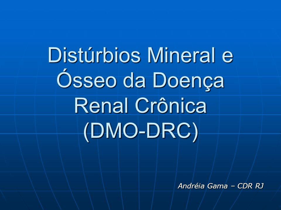 Distúrbios Mineral e Ósseo da Doença Renal Crônica (DMO-DRC) Andréia Gama – CDR RJ