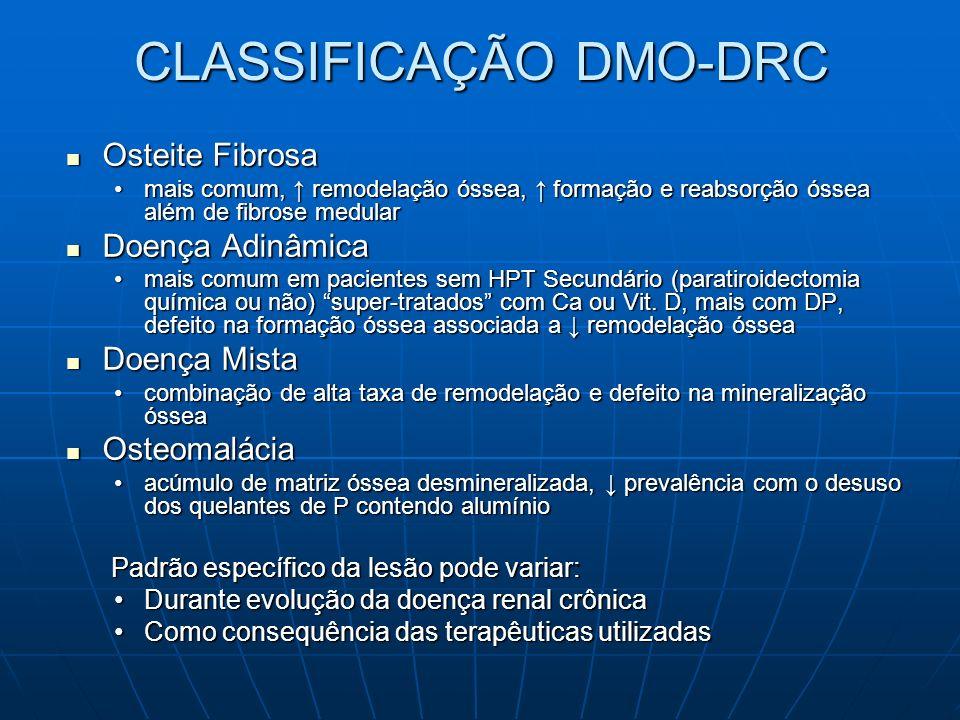 CLASSIFICAÇÃO DMO-DRC Osteite Fibrosa Osteite Fibrosa mais comum, remodelação óssea, formação e reabsorção óssea além de fibrose medularmais comum, re