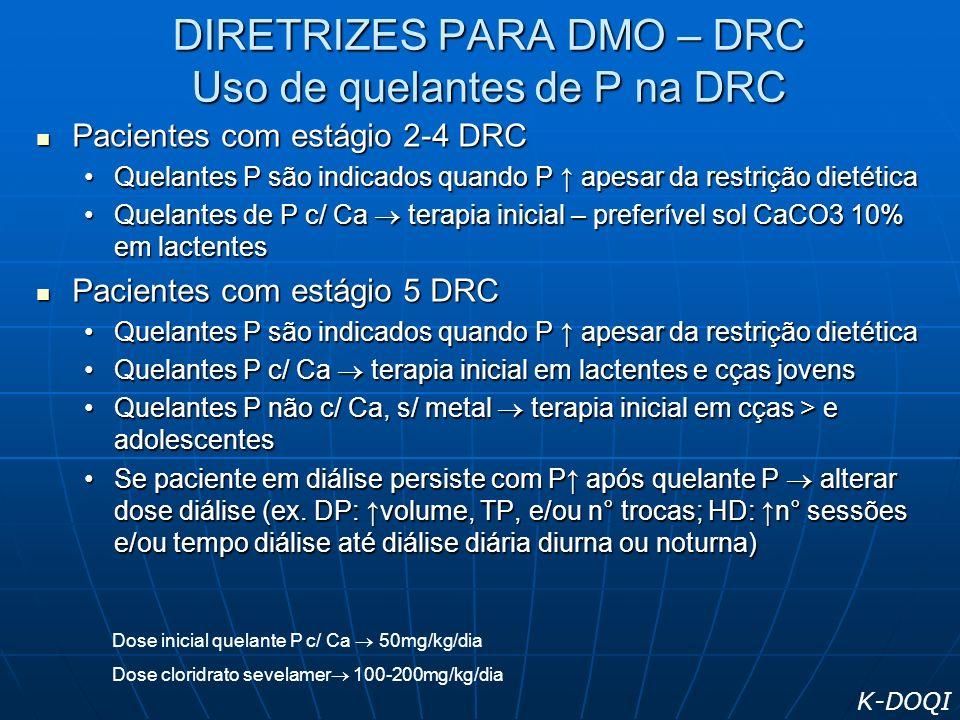 DIRETRIZES PARA DMO – DRC Uso de quelantes de P na DRC Pacientes com estágio 2-4 DRC Pacientes com estágio 2-4 DRC Quelantes P são indicados quando P