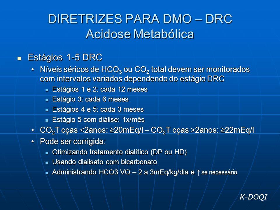 DIRETRIZES PARA DMO – DRC Acidose Metabólica Estágios 1-5 DRC Estágios 1-5 DRC Níveis séricos de HCO 3 ou CO 2 total devem ser monitorados com interva