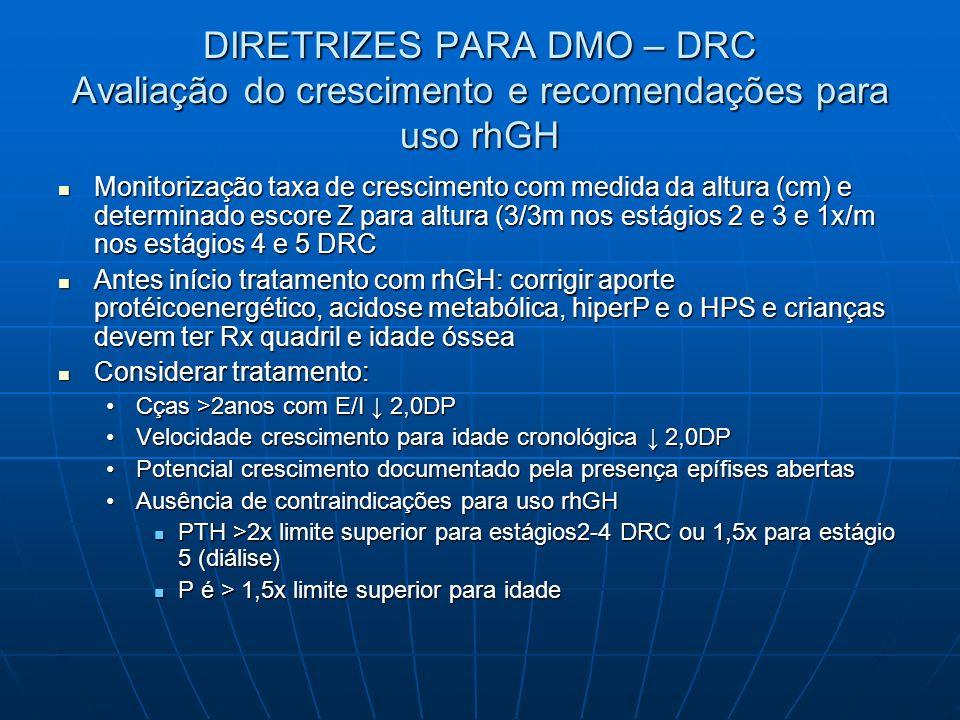DIRETRIZES PARA DMO – DRC Avaliação do crescimento e recomendações para uso rhGH Monitorização taxa de crescimento com medida da altura (cm) e determi