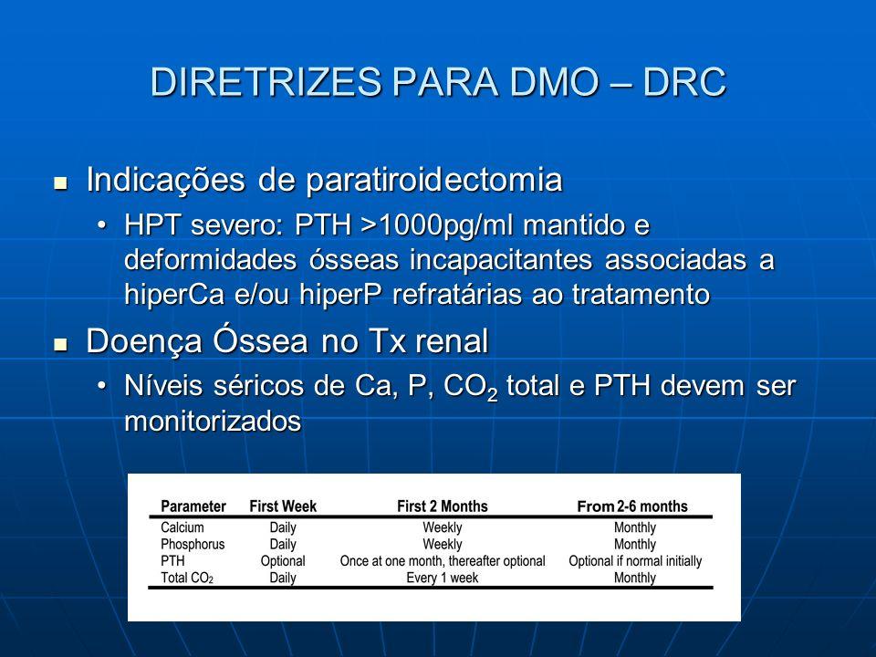 DIRETRIZES PARA DMO – DRC Indicações de paratiroidectomia Indicações de paratiroidectomia HPT severo: PTH >1000pg/ml mantido e deformidades ósseas inc