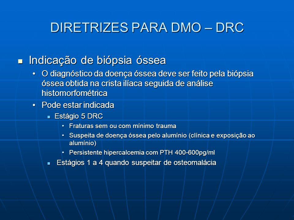 DIRETRIZES PARA DMO – DRC Indicação de biópsia óssea Indicação de biópsia óssea O diagnóstico da doença óssea deve ser feito pela biópsia óssea obtida