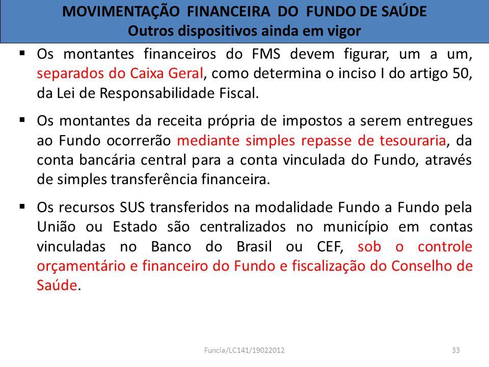 Os montantes financeiros do FMS devem figurar, um a um, separados do Caixa Geral, como determina o inciso I do artigo 50, da Lei de Responsabilidade F