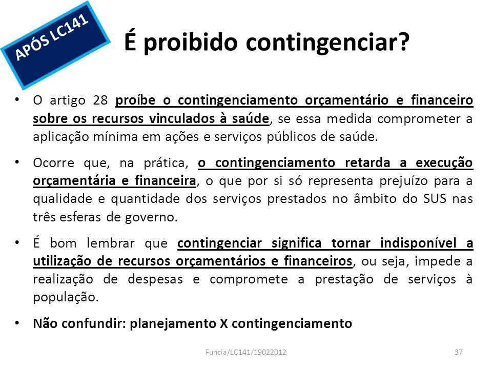 É proibido contingenciar? O artigo 28 proíbe o contingenciamento orçamentário e financeiro sobre os recursos vinculados à saúde, se essa medida compro