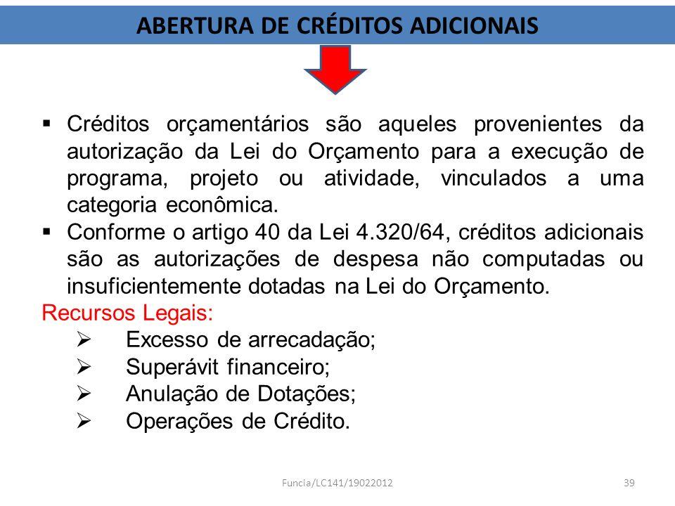 Créditos orçamentários são aqueles provenientes da autorização da Lei do Orçamento para a execução de programa, projeto ou atividade, vinculados a uma