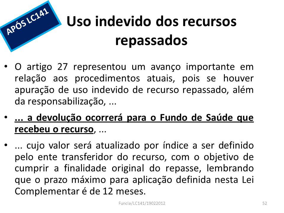 Uso indevido dos recursos repassados O artigo 27 representou um avanço importante em relação aos procedimentos atuais, pois se houver apuração de uso