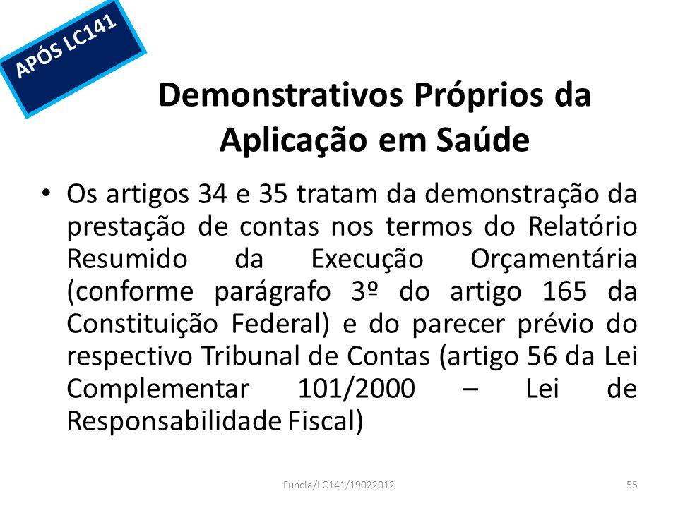 Demonstrativos Próprios da Aplicação em Saúde Os artigos 34 e 35 tratam da demonstração da prestação de contas nos termos do Relatório Resumido da Exe