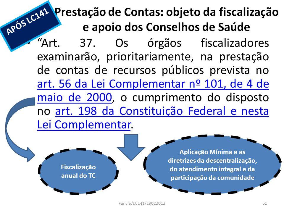 Prestação de Contas: objeto da fiscalização e apoio dos Conselhos de Saúde Art. 37. Os órgãos fiscalizadores examinarão, prioritariamente, na prestaçã