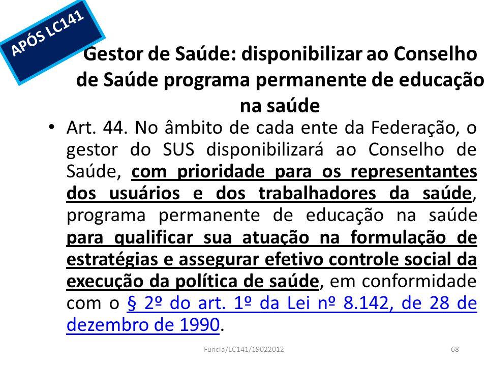 Gestor de Saúde: disponibilizar ao Conselho de Saúde programa permanente de educação na saúde Art. 44. No âmbito de cada ente da Federação, o gestor d